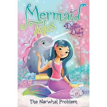 The Narwhal Problem by Debbie Dadey & Illustrated by Tatevik Avakyan