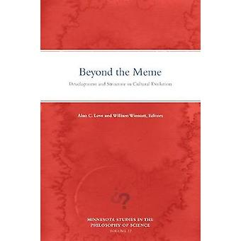 Beyond the Meme Development and Structure in Cultural Evolution 22 Minnesota Studies in the Philosophy of Science