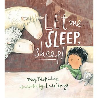 Let Me Sleep Sheep by Meg McKinlay & Illustrated by Leila Rudge
