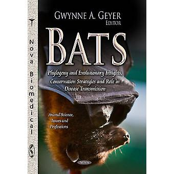Bats  Phylogeny amp Evolutionary Insights Conservation Strategies amp Role in Disease Transmission by Edited by Gwynne A Geyer