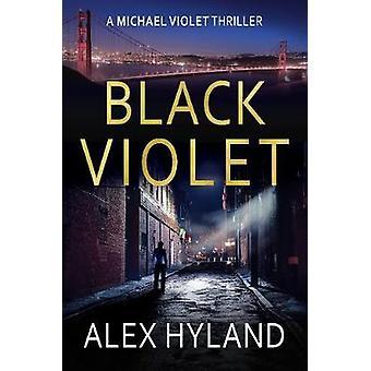 Black Violet - A Michael Violet Thriller by Alex Hyland - 978178615509