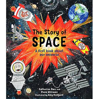 The Story of Space by Catherine Barr - Steve Williams - Amy Husband -