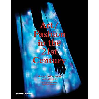 Art/Fashion in the 21st Century by Mitchell Oakley Smith - Alison Kub