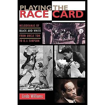 Playing the Race Card - Melodramas of Black and White from Uncle Tom t