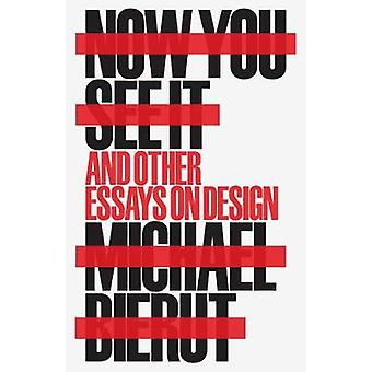 Now You See It and Other Essays on Design par Michael Bierut - 9781616