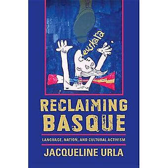 Reclaiming Basque - Language - Nation - and Cultural Activism by Jacqu