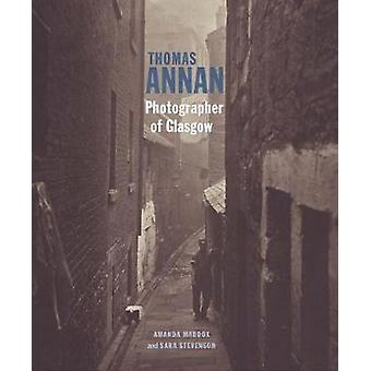 Thomas Annan - Photographer of Glasgow by Amanda Maddox - Sara Stevens
