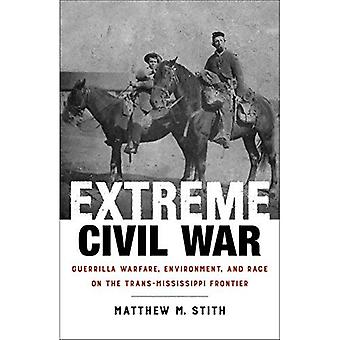 Extreme Civil War: Guerrilla Warfare, Environment, and Race on the Trans-Mississippi Frontier (Conflicting Worlds...