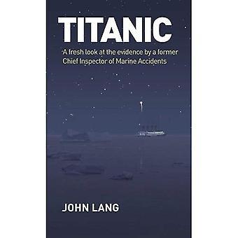 Titanic: Um novo olhar para as provas por um Inspector-chefe anterior de acidentes marítimos