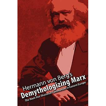 Demythologizing Marx The Book that Shattered Communism in Eastern Europe by von Berg & Hermann