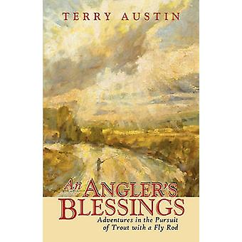 An Anglers Blessings Adventures in the Pursuit of Trout with a Fly Rod by Austin & Terry