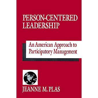 PersonCentered Leadership un approccio americano alla gestione partecipativa di Plas & Jeanne M.