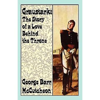 Graustark The Story of a Love Behind a Throne by McCutcheon & George Barr
