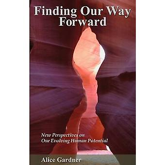Finding Our Way Forward New Perspectives On Our Evolving Human Potential by Gardner & Alice