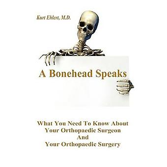 Een Bonehead spreekt wat u moet weten over uw orthopedisch chirurg en uw orthopedische chirurgie door Ehlert & Kurt J
