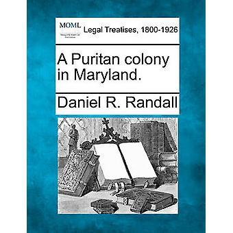 Eine puritanische Kolonie in Maryland. von Randall & Daniel R.