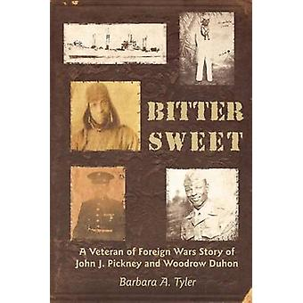 Bitter Sweet A Veteran of Foreign Wars Story of John J. Pickney and Woodrow Duhon by Tyler & Barbara A.