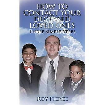 Comment contacter votre défunt proches trois étapes simples par Pierce & Roy