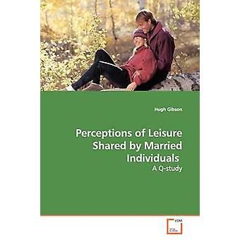 Perceptions of Leisure Shared by Married Individuals by Gibson & Hugh