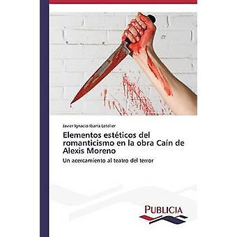 Elementos estticos del romanticismo en la obra Can de Alexis Moreno by Ibarra Letelier Javier Ignacio