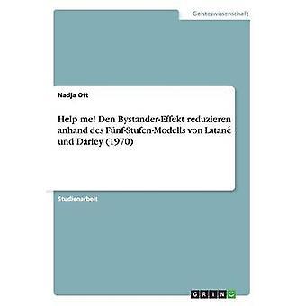 Help me Den BystanderEffekt reduzieren anhand des FnfStufenModells von Latane und Darley 1970 by Ott & Nadja