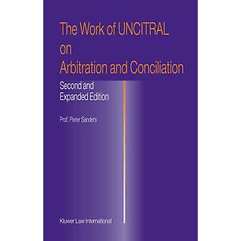 The Work of Uncitral on Arbitration and Conciliation by Sanders & Pieter
