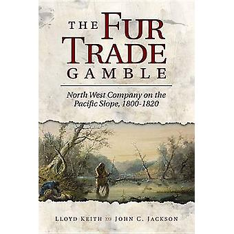 The Fur Trade Gamble - North West Company on the Pacific Slope - 1800