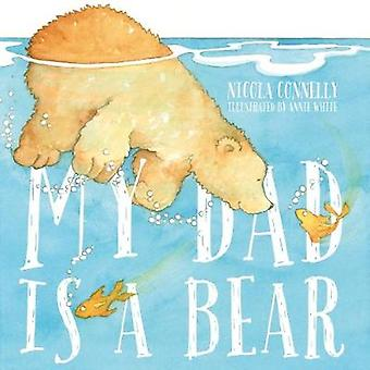 My Dad is a Bear by Nicola Connelly - 9780995625587 Book