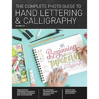 The Complete Photo Guide to Hand Lettering and Calligraphy - The Essen