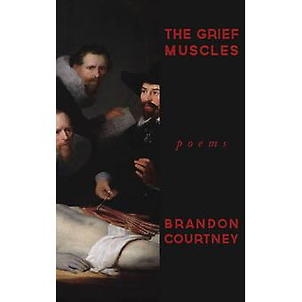 The Grief Muscles by Brandon Courtney - 9781937679361 Book