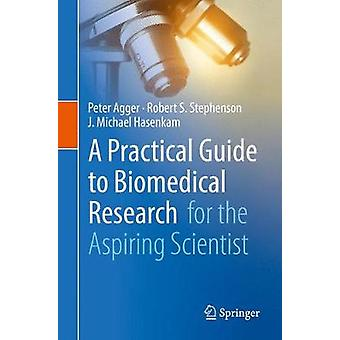 A Practical Guide to Biomedical Research - for the Aspiring Scientist