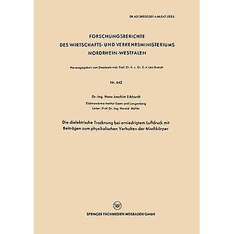 Die dielektrische Trocknung Bei erniedrigtem Luftdruck MIT Beitrgen Zum physikalischen Verhalten der Mischkrper av Eckhardt & HansJoachim