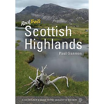 Rock Trails Scottish Highlands  A Hillwalkers Guide to the Geology amp Scenery by Paul Gannon