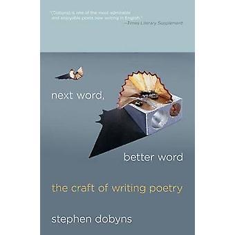 Prochain mot mot mieux le métier d'écrire de la poésie par Dobyns & Stephen
