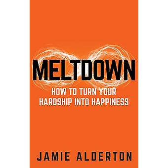 Meltdown How to turn your hardship into happiness by Alderton & Jamie