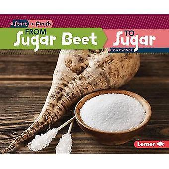 From Sugar Beet to Sugar by Lisa Owings - 9781467760201 Book