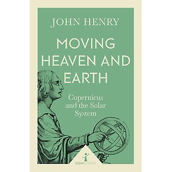 Moving Heaven and Earth Icon Science  Copernicus and the Solar System by John Henry