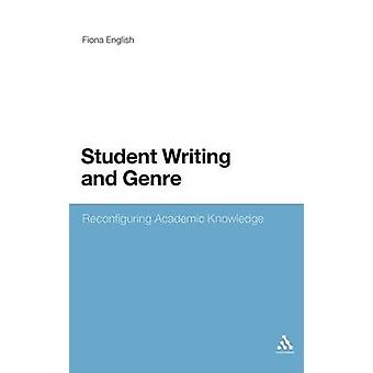 Student Writing and Genre Reconfiguring Academic Knowledge by English & Fiona