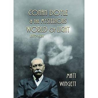 Conan Doyle and the Mysterious World of Light 18871920 by Wingett & Matt