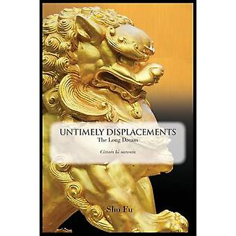 Untimely Displacements The Long Dream by Fu & Sho