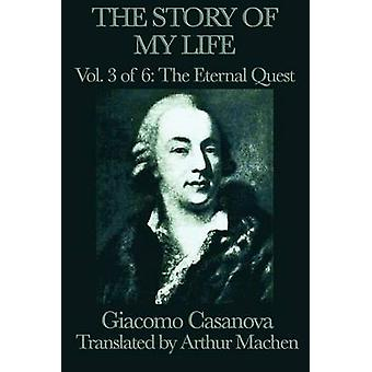 The Story of My Life Vol. 3 the Eternal Quest by Casanova & Giacomo