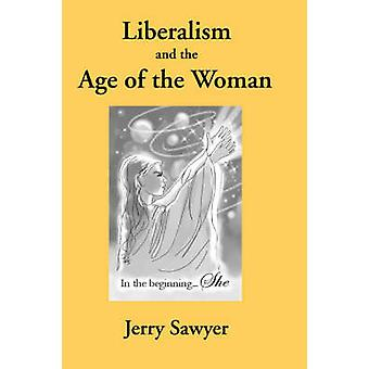 Liberalism and the Age of the Woman by Sawyer & Jerry