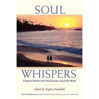 Soul Whispers Collective Wisdom from Soul Coaches around the World. by Fairchild & Sophia