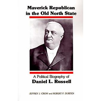 Maverick Republican in the Old North State A Political Biography of Daniel L. Russell by Crow & Jeffrey J.