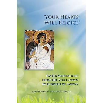 Your Hearts Will Rejoice Easter Meditations from the Vita Christi by Ludolf