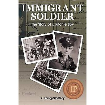 Immigrant Soldier The Story of a Ritchie Boy by LangSlattery & K.