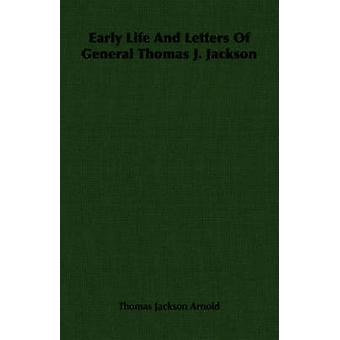 Early Life And Letters Of General Thomas J. Jackson by Arnold & Thomas Jackson