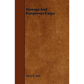 Stowage And Dangerous Cargo by Barr & Harry K.