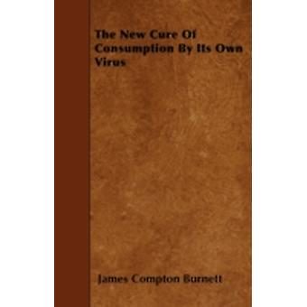 The New Cure of Consumption by Its Own Virus by Burnett & James Compton