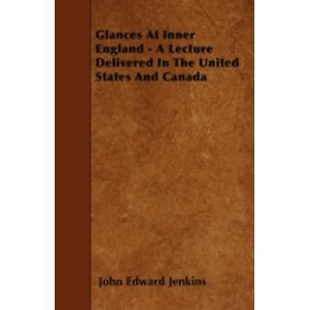 Glances At Inner England  A Lecture Delivered In The United States And Canada by Jenkins & John Edward